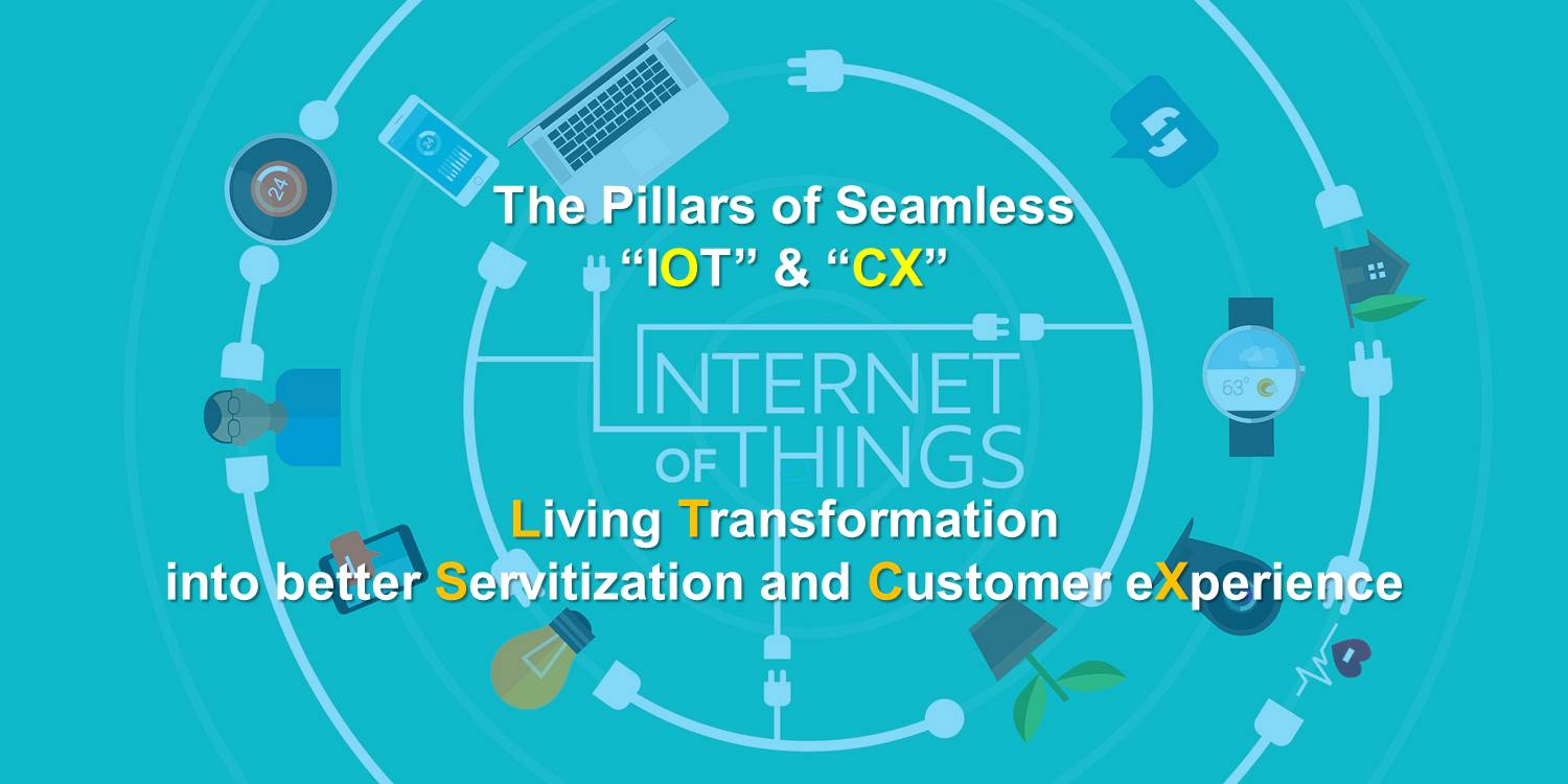 """The Pillars of seamless """"IOT"""" transformation into better servitization customer experience and living experiences"""